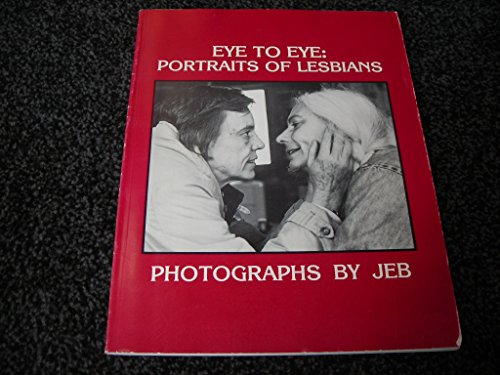 9780960317608: Eye to Eye: Portraits of Lesbians, Photographs by JEB