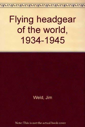 Flying Headgear of the World 1934-1945: Weld, Jim