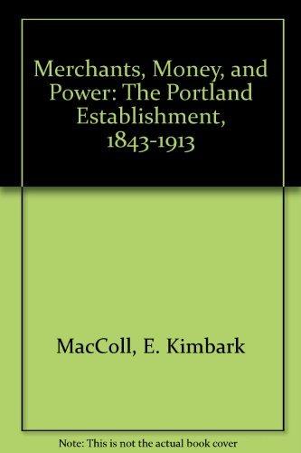 Merchants, Money, and Power: The Portland Establishment,: MacColl, E. Kimbark