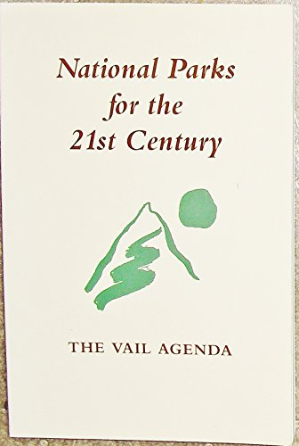 National Parks for the 21st Century: The Vail Agenda (9780960341078) by Staff of Publisher