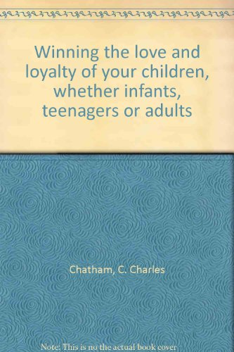 9780960348008: Winning the love and loyalty of your children, whether infants, teenagers or adults