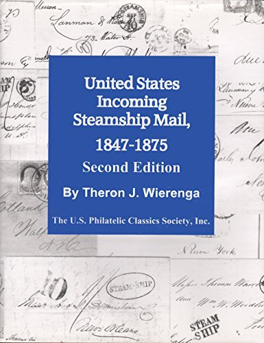 United States Incoming Steamship Mail 1847-1875: Wierenga, Theron J.
