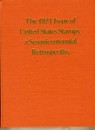 9780960354870: the 1851 issue of united states stamps a sesquicentenniial retrospective