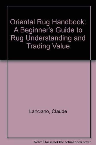 Oriental Rug Handbook: A Beginner's Guide to: Lanciano, Claude, Erin,