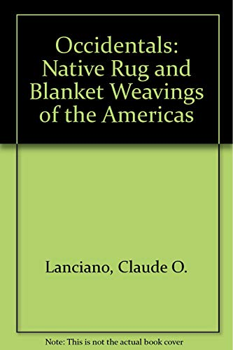 Occidentals: Native Rug and Blanket Weavings of: Lanciano, Claude O.