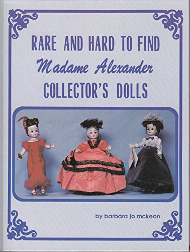 9780960356034: Rare and Hard To Find Madame Alexander Collector's Dolls