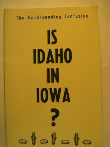 9780960356683: Is Idaho in Iowa?: The Dumbfounding Confusion