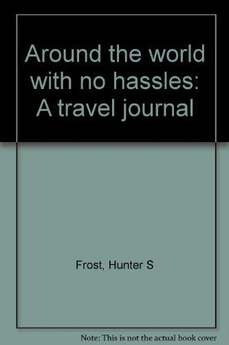 Around the world with no hassles: A: Frost, Hunter S