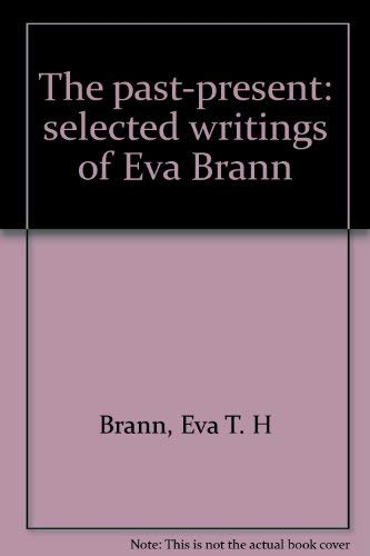 The past-present: selected writings of Eva Brann: Brann, Eva T. H