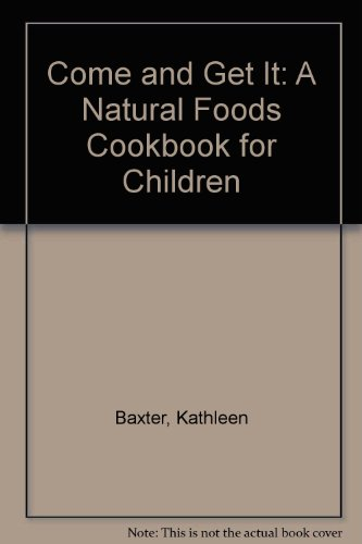 9780960369645: Come and Get It: A Natural Foods Cookbook for Children