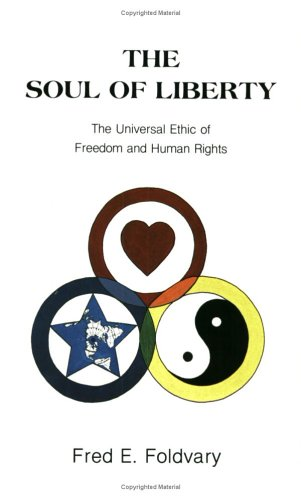 9780960387212: The Soul of Liberty: The Universal Ethic of Freedom and Human Rights