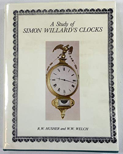 A Study of Simon Willard's Clocks: Husher, Richard W.;Welch,