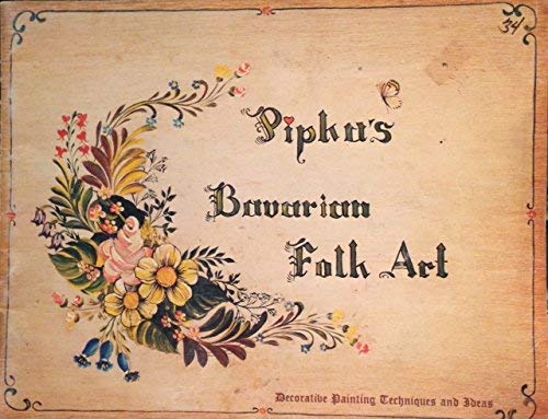 9780960397006: Pipka's Bavarian Folk Art: Decorative Painting Techniques and Ideas