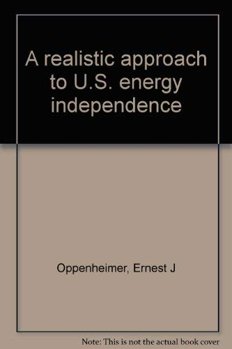 A realistic approach to U.S. energy independence: Oppenheimer, Ernest J
