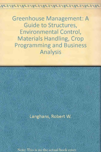 9780960400621: Greenhouse Management: A Guide to Structures, Environmental Control, Materials Handling, Crop Programming and Business Analysis