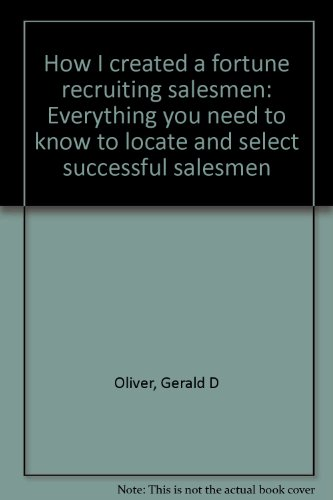 9780960402205: How I created a fortune recruiting salesmen: Everything you need to know to locate and select successful salesmen