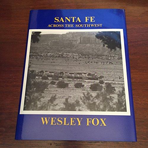 Santa Fe Across the Southwest: Fox, Wesley