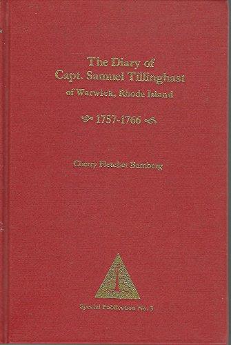 The Diary of Capt. Samuel Tillinghast of Warwick, Rhode Island, 1757-1766: Tillinghast, Samuel. ...