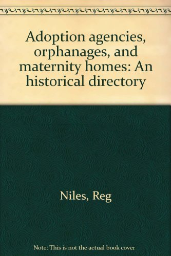9780960420032: Adoption agencies, orphanages, and maternity homes: An historical directory