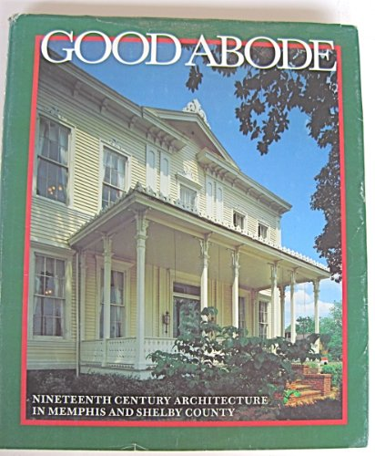 GOOD ABODE; NINETEENTH CENTURY ARCHITECTURE IN MEMPHIS AND SHELBY COUNTY, TENNESSEE. [Good Abode;...