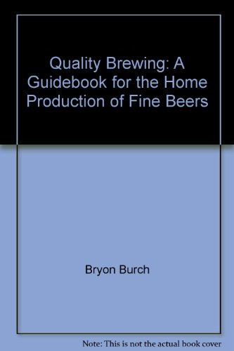 9780960428403: Quality Brewing: A Guidebook for the Home Production of Fine Beers