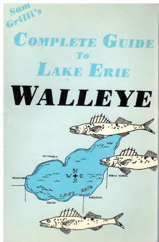 Sam Grilli's Complete guide to Lake Erie walleye: Grilli, Sam