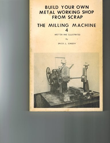Milling Machine: Build Your Own Metal Working: David J. Gingery