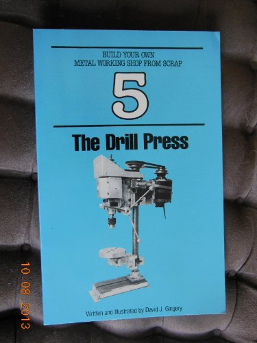 9780960433049: The Drill Press (Build Your Own Metal Working Shop from Scrap Ser. : Bk. 5)
