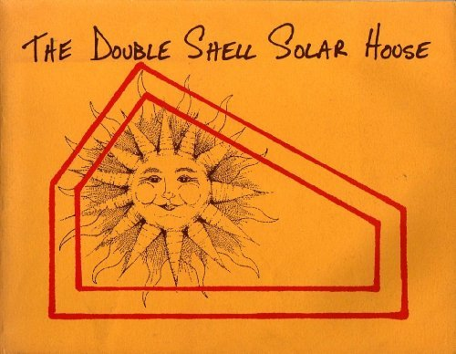 THE DOUBLE SHELL SOLAR HOUSE: Huber, Hank