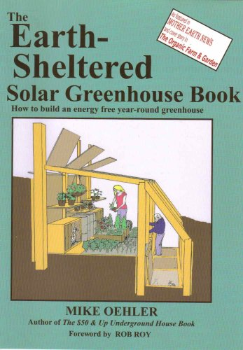 9780960446407: The Earth-sheltered Solar Greenhouse Book: How to Build an Energy Free Year-round Greenhouse
