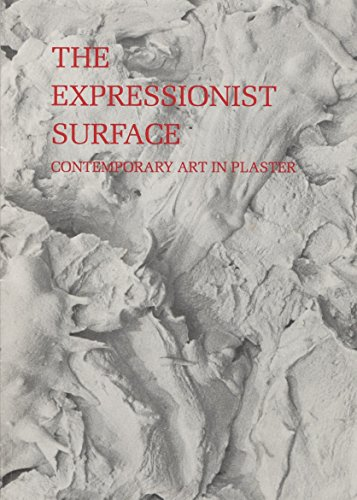 The Expressionist Surface: Contemporary Art in Plaster,: Barbara C Matilsky