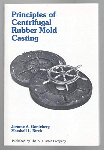 Principles of centrifugal rubber mold casting: Gonicberg, Jerome A