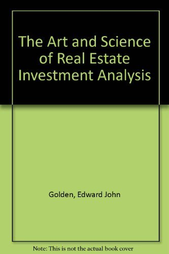 The Art and Science of Real Estate Investment Analysis: Golden, Edward John