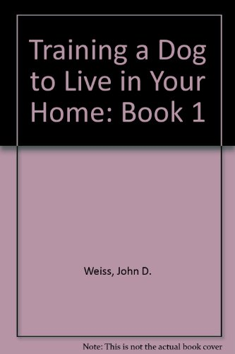 9780960457601: Training a Dog to Live in Your Home: Book 1