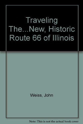 9780960457632: Traveling The...New, Historic Route 66 of Illinois