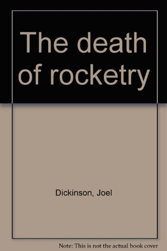 The death of rocketry: Dickinson, Joel