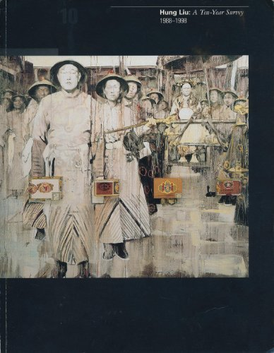 9780960465897: Hung Liu: a Ten-Year Survey, 1988 - 1998; an exhibition organized by The College of Wooster Art Museum