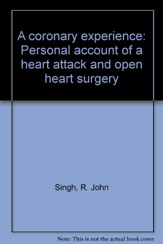 A coronary experience: Personal account of a heart attack and open heart surgery: Singh, R. John