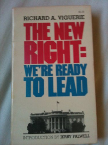 The New Right: We'Re Ready to Lead: Viguerie, Richard A.