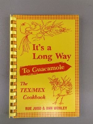 9780960484218: It's a Long Way to Guacamole: The Tex-Mex Cookbook