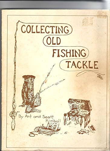 COLLECTING OLD FISHING TACKLE. A Guide to Identifying and Collecting Old Fishing Tackle: Kimball, ...