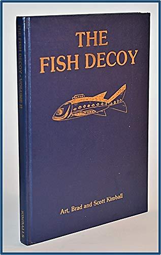 The Fish Decoy: Brad Kimball; Scott