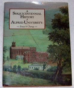 A Sesquicentennial History of Alfred University Essays in Change: Littell Alan (editor)