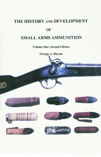 The History and Development of Small Arms Ammunition, Volume One. Second Edition. Martial Long Arms...