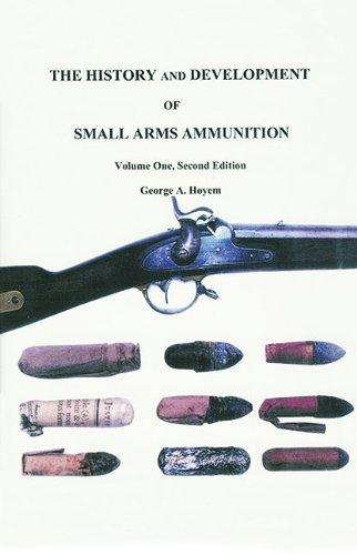 HISTORY & DEVELOPMENT OF SMALL ARMS AMMUNITION, VOL. 1 Martial Long Arms: Flintlock through ...