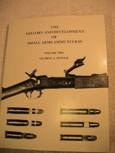 9780960498291: The History and Development of Small Arms Ammunition (Volume 2 - Centerfire: Primitive, and Martial Long Arms)