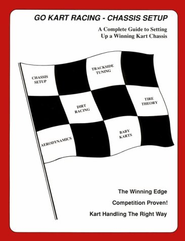 9780960506842: Go-Kart Racing Chassis Setup: A Complete Guide to Setting Up a Winning Kart Chassis