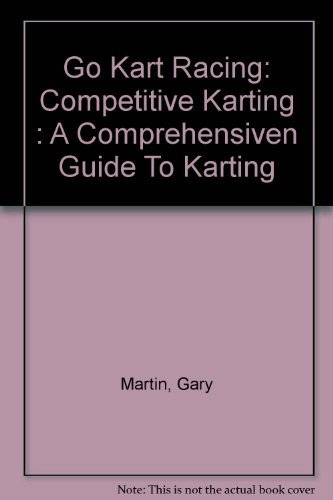 Go Kart Racing: Competitive Karting : A Comprehensiven Guide To Karting: Martin, Gary
