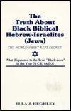 9780960515011: The Truth About Black Biblical Hebrew-Israelites (Jews: The Worlds Best Kept Secret)