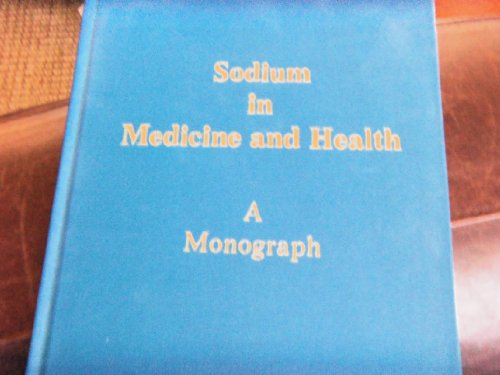 Sodium in medicine and health: A monograph: n/a